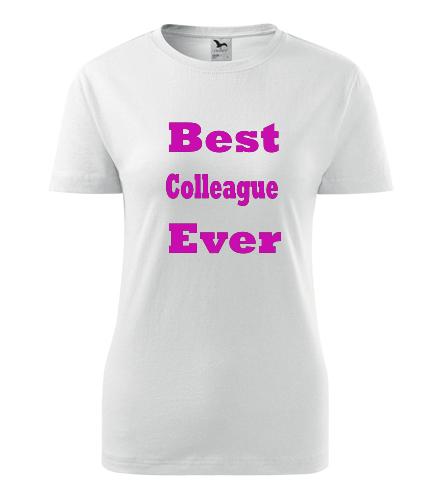 Dámské tričko Best Colleague Ever - Dárek pro kolegyni