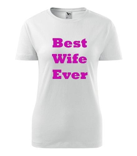 Dámské tričko Best Wife Ever - Dárek pro ženu k 92