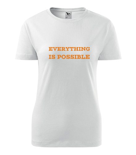 Dámské tričko Everything is possible - Dárek pro ženu k 65