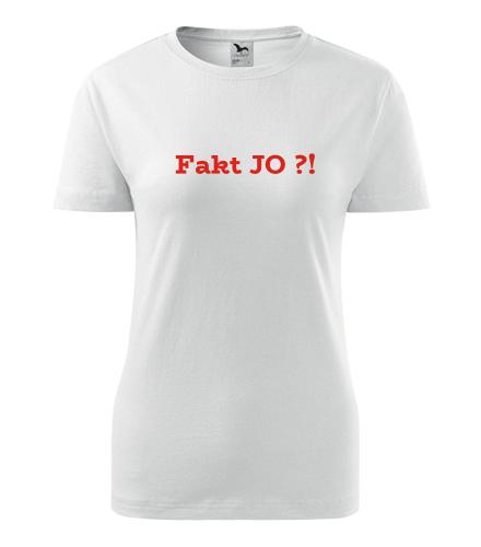 Dámské tričko Fakt JO ?! - Trička s hláškou dámská
