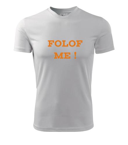 Tričko Folof me ! - Filmová trička