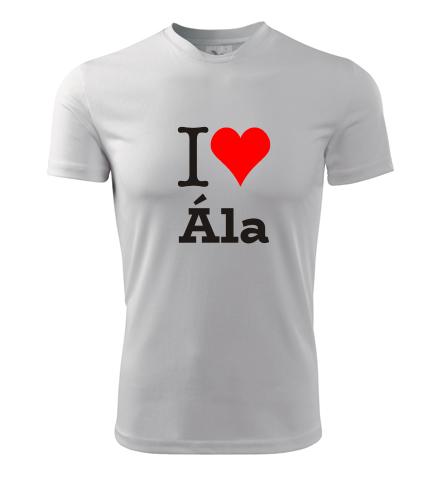 Tričko I love Ála - I love ženská jména pánská