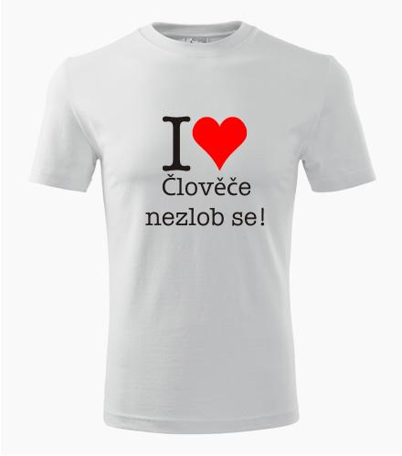 Tričko I love Človeče nezlob se - Trička I love - sport
