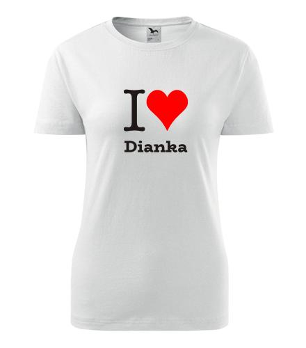 Dámské tričko I love Dianka - I love ženská jména dámská