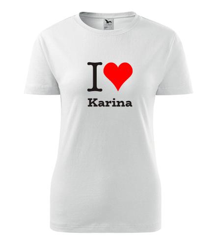 Dámské tričko I love Karina - I love ženská jména dámská
