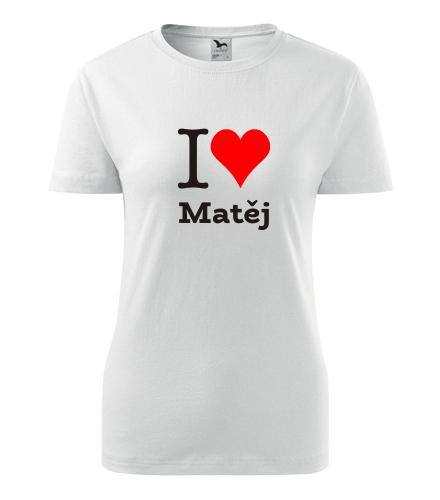 Dámské tričko I love Matěj - I love mužská jména dámská