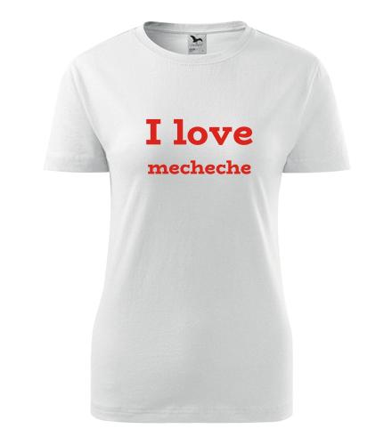 Dámské tričko I love mecheche - Trička s hláškou dámská