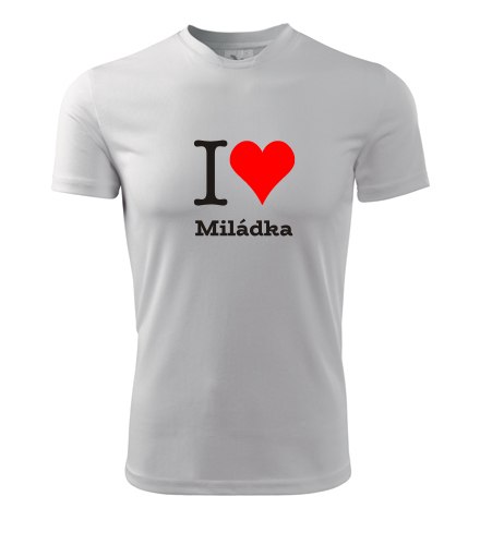 Tričko I love Miládka - I love ženská jména pánská