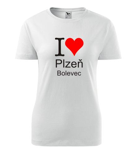 Dámské tričko I love Plzeň Bolevec - I love plzeňské čtvrti dámská