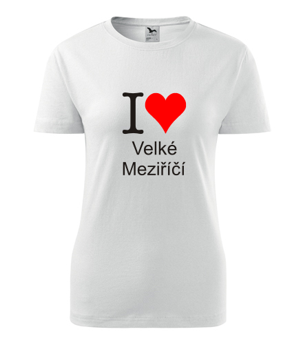 Dámské tričko I love Velké Meziříčí - Trička I love - města ČR dámská