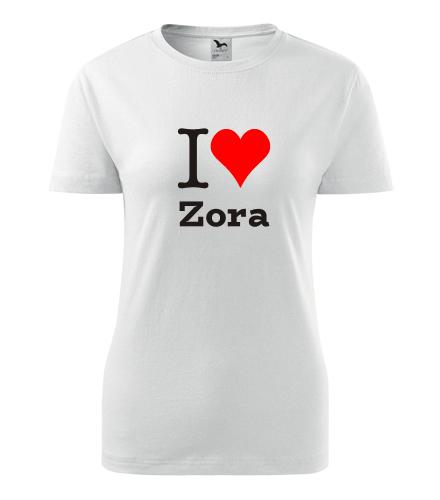 Dámské tričko I love Zora - I love ženská jména dámská