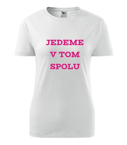 Dámské tričko Jedeme v tom spolu - Dárek k výročí svatby