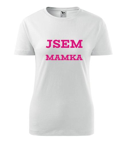 Dámské tričko Jsem mamka - Dárek pro maminku