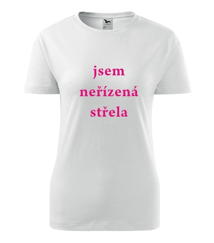 Tričko jsem neřízená střela - Dárek pro ženu k 91