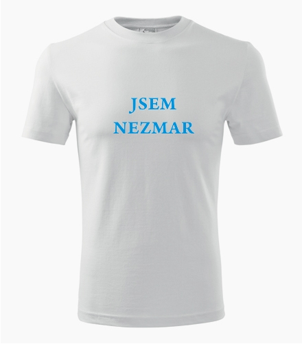Tričko jsem Nezmar - Dárek pro muže k 50
