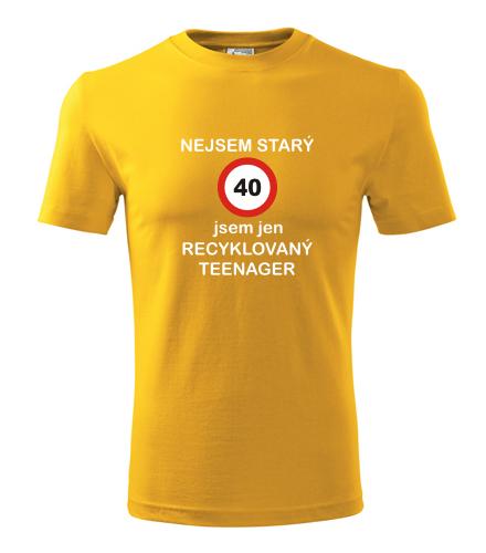 Dárek ke čtyřicítce pro muže Tričko jsem recyklovaný teenager 40 žlutá