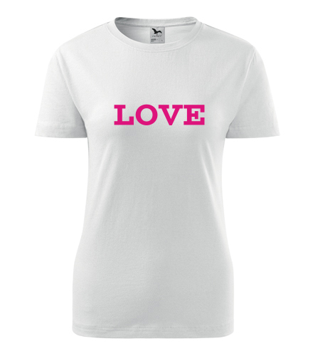 Dámské tričko Love - Dárek pro office manažerku