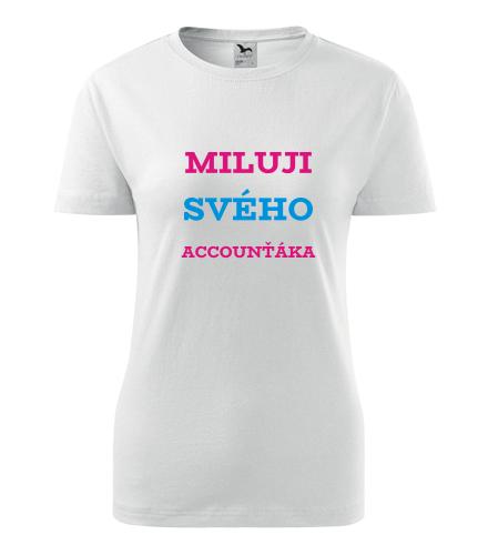 Dámské tričko Miluji svého accounťáka - Dárek pro kamarádku