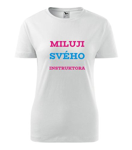 Dámské tričko Miluji svého instruktora - Dárek pro známou