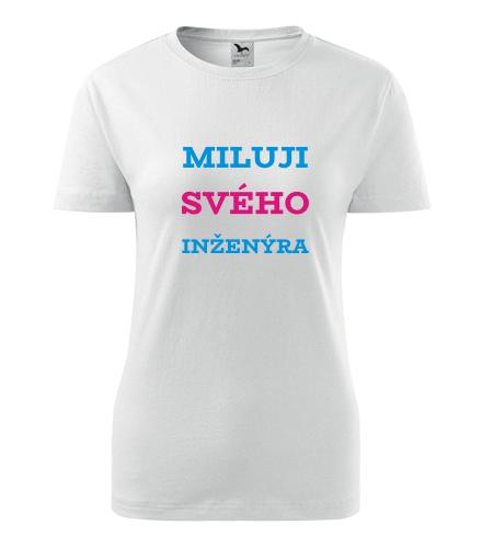 Dámské tričko Miluji svého inženýra - Dárek pro kamarádku