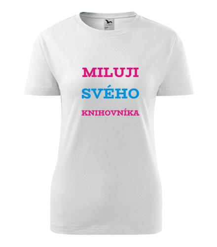 Dámské tričko Miluji svého knihovníka - Dárek pro známou