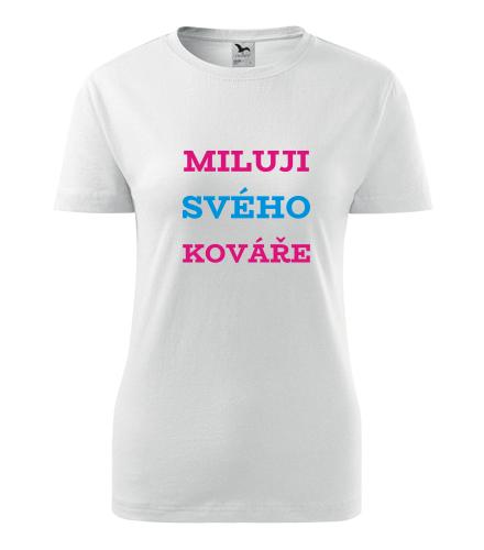 Dámské tričko Miluji svého kováře - Dárek pro známou