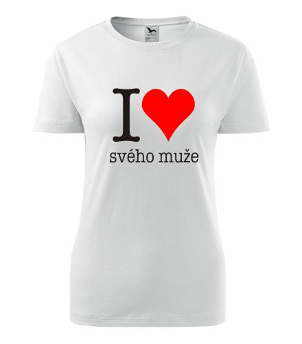 Dámské tričko Miluji svého muže - Dárek pro známou
