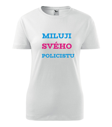 Dámské tričko Miluji svého policistu - Dárek pro kamarádku