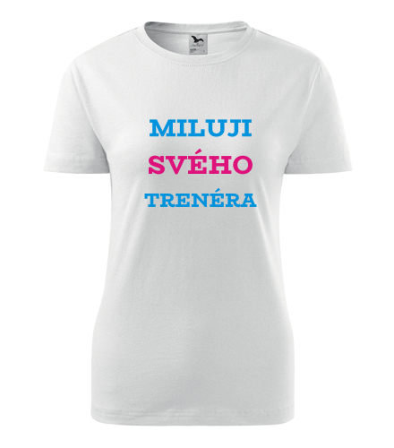 Dámské tričko Miluji svého trenéra - Dárek pro kamarádku