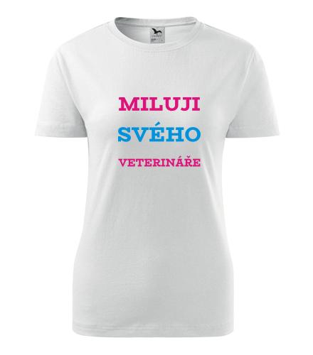 Dámské tričko Miluji svého veterináře - Dárek pro známou