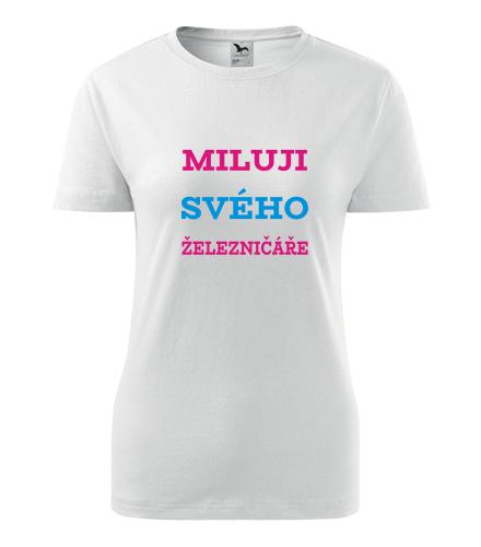Dámské tričko Miluji svého železničáře - Dárek pro známou