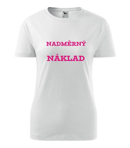 Dámské tričko Nadměrný náklad - Dárek pro makléřku
