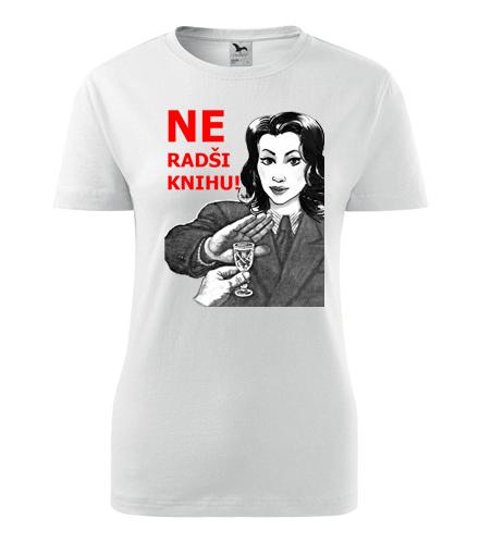 Dámské tričko Ne Radši knihu - Dárek pro ženu k 65