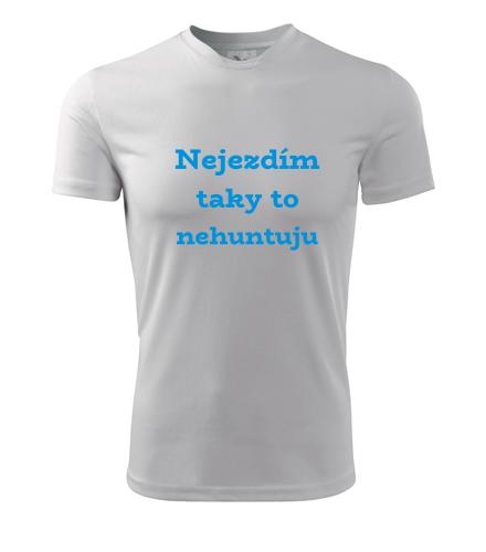 Pánské tričko Nejezdím taky to nehuntuju - Trička s hláškou pánská