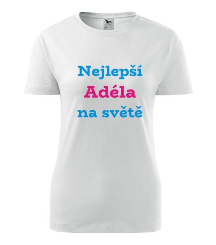 Dámské tričko nejlepší Adéla na světě - Trička se jménem dámská