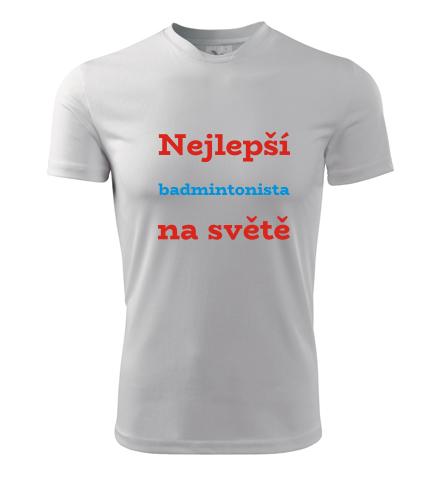 Tričko nejlepší badmintonista na světě - Dárky pro sportovce