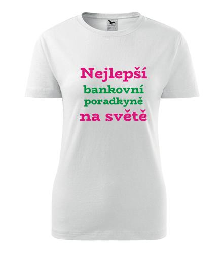 Dámské tričko nejlepší bankovní poradkyně na světě - Dárek pro bankovní poradkyni