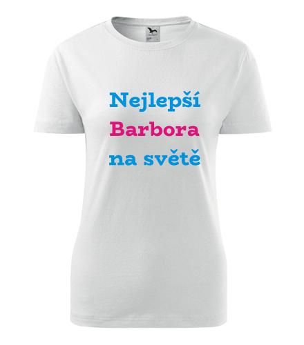 Dámské tričko nejlepší Barbora na světě - Trička se jménem dámská
