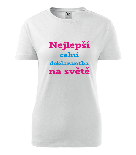 Dámské tričko celní deklarantka na světě - Dárek pro celní deklarantku
