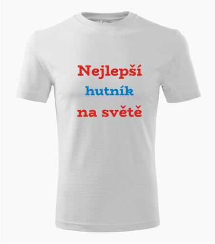 Tričko nejlepší hutník na světě - Dárek pro hutníka