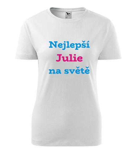 Dámské tričko nejlepší Julie na světě - Trička se jménem dámská