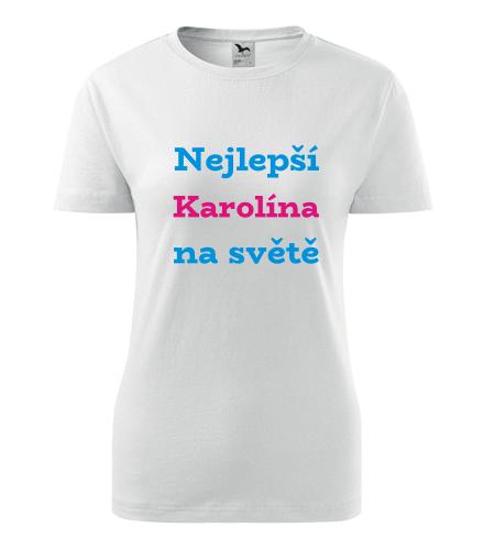 Dámské tričko nejlepší Karolína na světě - Trička se jménem dámská
