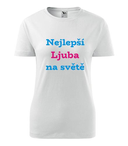 Dámské tričko nejlepší Ljuba na světě - Trička se jménem dámská