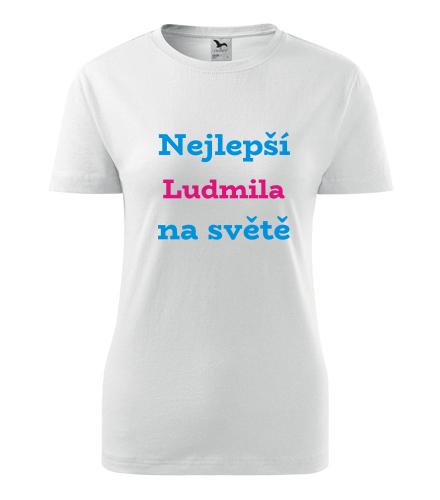 Dámské tričko nejlepší Ludmila na světě - Trička se jménem dámská