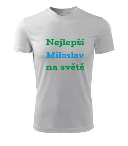Tričko nejlepší Miloslav na světě - Trička se jménem pánská
