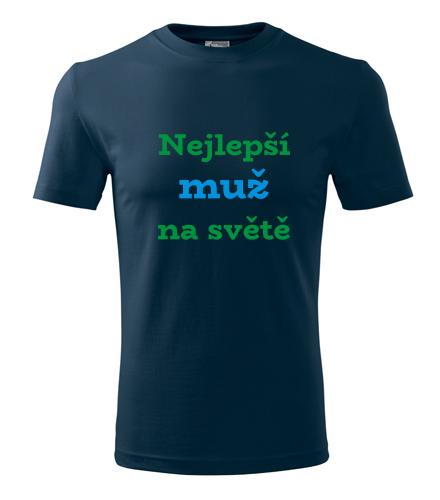 Narozeninový dárek pro muže Tričko nejlepší muž na světě námořní modrá