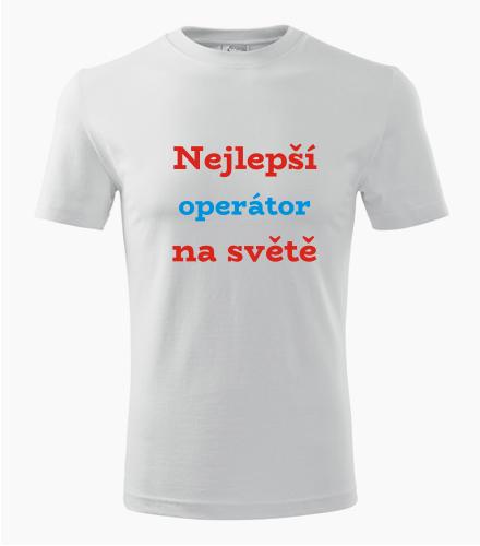 Tričko nejlepší operátor na světě - Dárek pro operátora