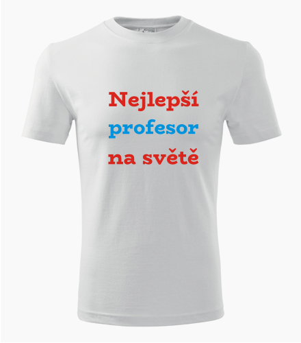 Tričko nejlepší profesor na světě - Dárek pro profesora