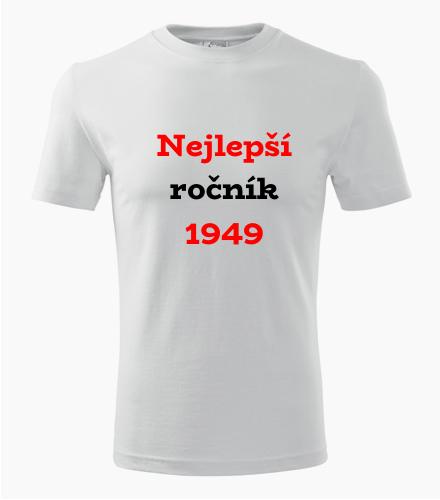 Narozeninové tričko Nejlepší ročník 1949 - Trička s rokem narození