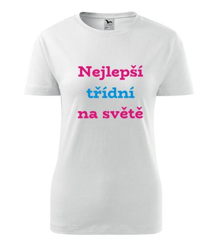 Dámské tričko nejlepší třídní na světě - Dárek pro učitelku